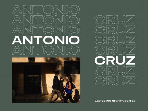 Antonio Cruz, las calles eran nuestras